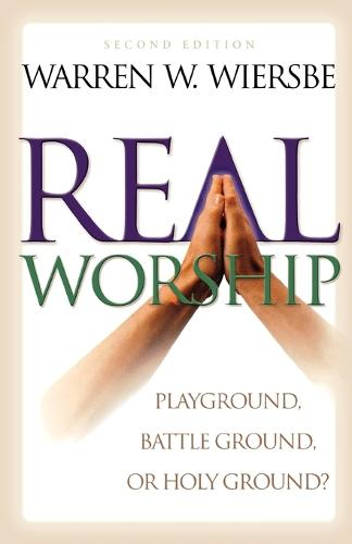 Real Worship: Playground, Battleground, or Holy Ground? (Paperback)