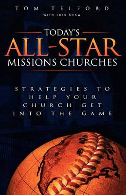Today's All-star Missions Churches: Strategies to Help Your Church Get into the Game (Paperback)