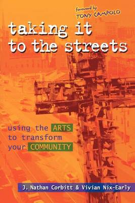 Taking it to the Streets: Using the Arts to Transform Your Community (Paperback)