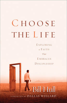 Choose the Life: Exploring a Faith that Embraces Discipleship (Paperback)