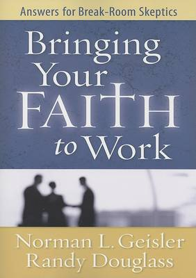 Bringing Your Faith to Work: Answers for Break-Room Skeptics (Paperback)