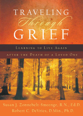 Traveling Through Grief: Learning to Live Again After the Death of a Loved One (Paperback)