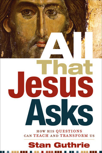 All That Jesus Asks: How His Questions Can Teach and Transform Us (Paperback)