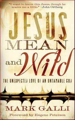 Jesus Mean and Wild: The Unexpected Love of an Untamable God (Paperback)