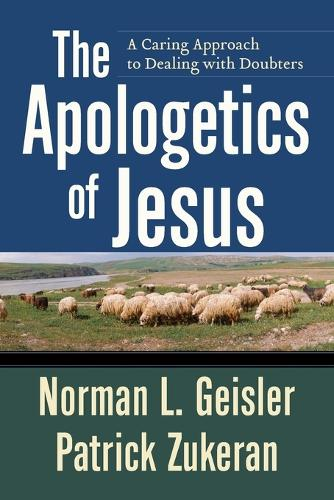 The Apologetics of Jesus: A Caring Approach to Dealing with Doubters (Paperback)