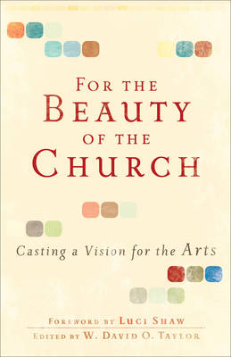 For the Beauty of the Church: Casting a Vision for the Arts (Paperback)