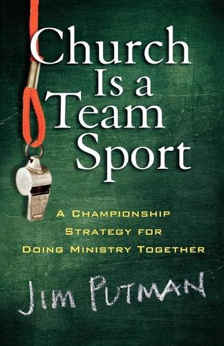 Church is a Team Sport: A Championship Strategy for Doing Ministry Together (Paperback)