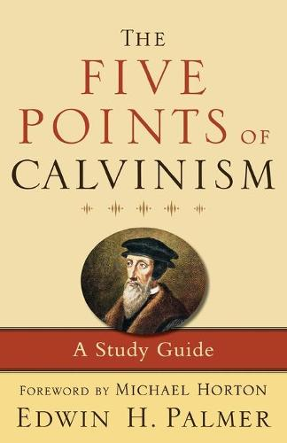 The Five Points of Calvinism: A Study Guide (Paperback)