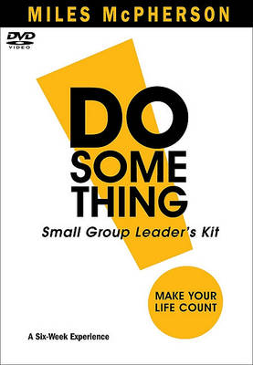 Do Something!: Small Group Leader's Kit: Make Your Life Count (DVD video)