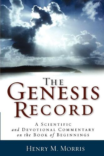 The Genesis Record: A Scientific and Devotional Commentary on the Book of Beginnings (Paperback)