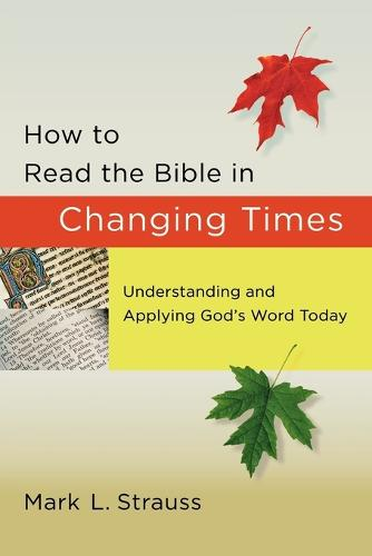 How to Read the Bible in Changing Times: Understanding and Applying God's Word Today (Paperback)