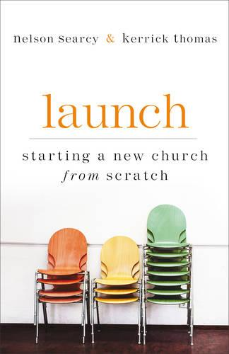 Launch: Starting a New Church from Scratch (Paperback)