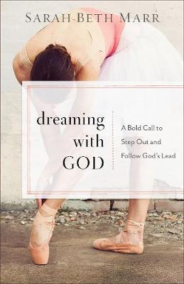 Dreaming with God: A Bold Call to Step Out and Follow God's Lead (Paperback)