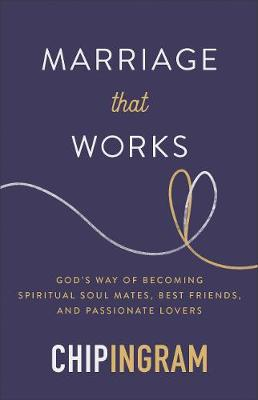 Marriage that Works: God's Way of Becoming Spiritual Soul Mates, Best Friends, and Passionate Lovers (Hardback)