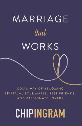 Marriage That Works: God's Way of Becoming Spiritual Soul Mates, Best Friends, and Passionate Lovers (Paperback)