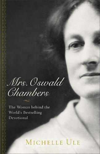 Mrs. Oswald Chambers: The Woman Behind the World's Bestselling Devotional (Paperback)