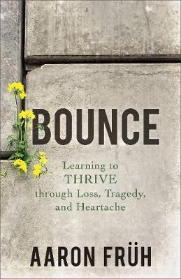 Bounce: Learning to Thrive Through Loss, Tragedy, and Heartache (Paperback)