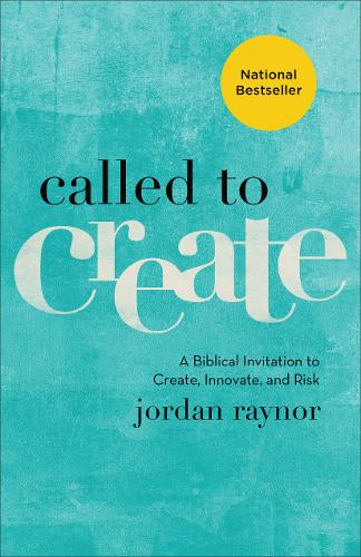 Called to Create: A Biblical Invitation to Create, Innovate, and Risk (Paperback)