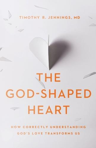The God-Shaped Heart: How Correctly Understanding God's Love Transforms Us (Paperback)