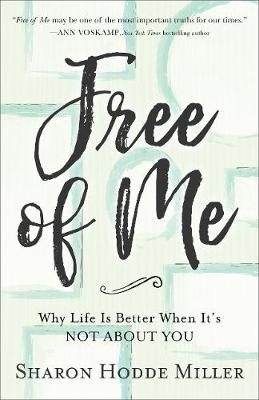 Free of Me: Why Life Is Better When It's Not about You (Paperback)