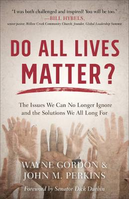 Do All Lives Matter?: The Issues We Can No Longer Ignore and the Solutions We All Long for (Paperback)