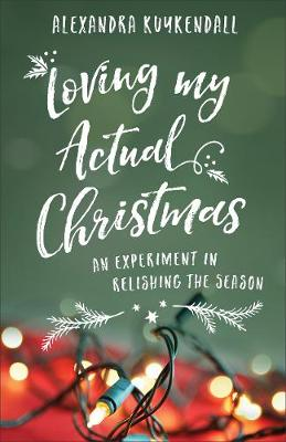 Loving My Actual Christmas: An Experiment in Relishing the Season (Paperback)