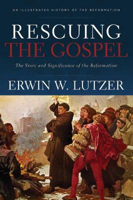 Rescuing the Gospel: The Story and Significance of the Reformation (Paperback)