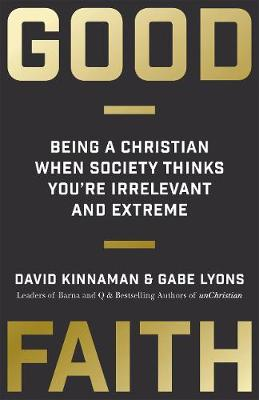 Good Faith: Being a Christian When Society Thinks You're Irrelevant and Extreme (Paperback)