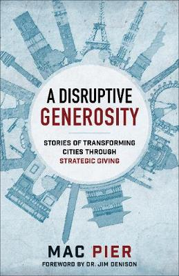 A Disruptive Generosity: Stories of Transforming Cities Through Strategic Giving (Paperback)