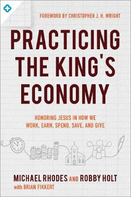 Practicing the King's Economy: Honoring Jesus in How We Work, Earn, Spend, Save, and Give (Paperback)