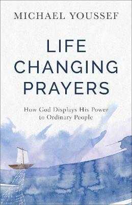 Life-Changing Prayers: How God Displays His Power to Ordinary People (Paperback)