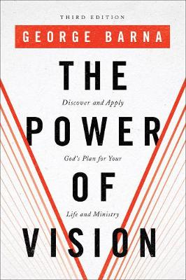 The Power of Vision: Discover and Apply God's Plan for Your Life and Ministry (Paperback)