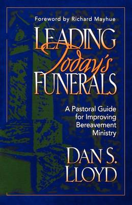 Leading Today's Funerals: A Pastoral Guide for Improving Bereavement Ministry (Paperback)