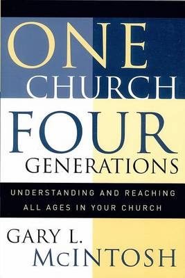 One Church, Four Generations: Understanding and Reaching All Ages in Your Church (Paperback)