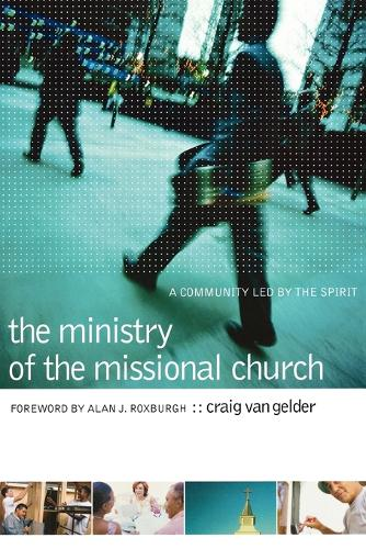 The Ministry of the Missional Church: A Community Led by the Spirit (Paperback)