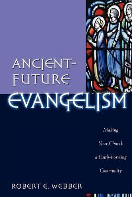 Ancient-future Evangelism: Making Your Church a Faith-forming Community (Paperback)