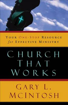 Church That Works: Your One-stop Resource for Effective Ministry (Paperback)