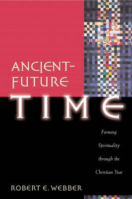 Ancient-future Time: Forming Spirituality Through the Christian Year (Paperback)
