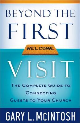Beyond the First Visit: The Complete Guide to Connecting Guests to Your Church (Paperback)