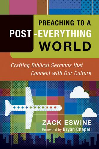 Preaching to a Post-Everything World: Crafting Biblical Sermons That Connect with Our Culture (Paperback)