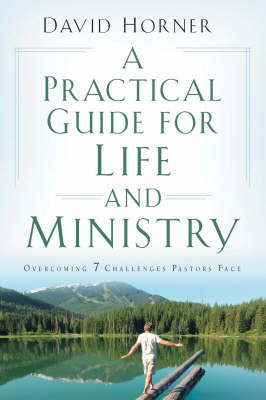 A Practical Guide for Life and Ministry: Overcoming 7 Challenges Pastors Face (Paperback)