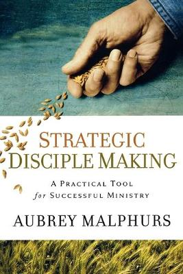 Strategic Disciple Making: A Practical Tool for Successful Ministry (Paperback)