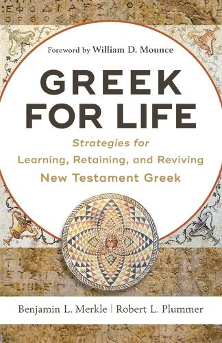 Greek for Life: Strategies for Learning, Retaining, and Reviving New Testament Greek (Paperback)