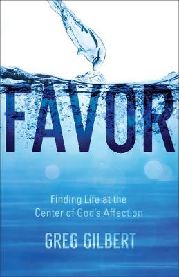 Favor: Finding Life at the Center of God's Affection (Paperback)