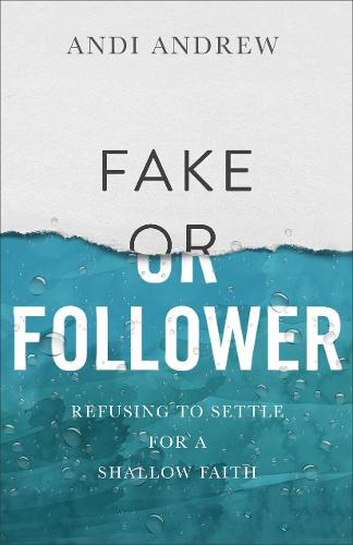 Fake or Follower: Refusing to Settle for a Shallow Faith (Paperback)