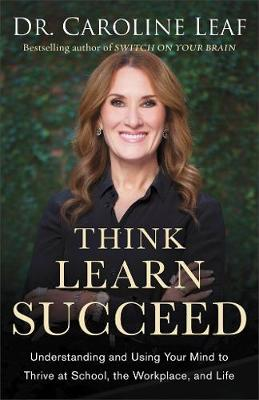 Think, Learn, Succeed: Understanding and Using Your Mind to Thrive at School, the Workplace, and Life (Paperback)