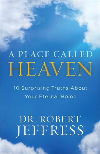 A Place Called Heaven: 10 Surprising Truths about Your Eternal Home (Paperback)