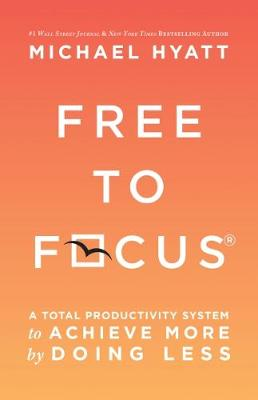 Free to Focus: A Total Productivity System to Achieve More by Doing Less (Paperback)