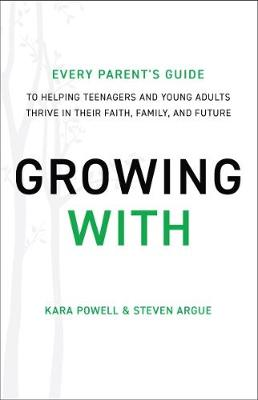 Growing With: Every Parent's Guide to Helping Teenagers and Young Adults Thrive in Their Faith, Family, and Future (Paperback)