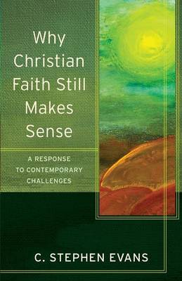 Why Christian Faith Still Makes Sense: A Response to Contemporary Challenges - Acadia Studies in Bible and Theology (Paperback)